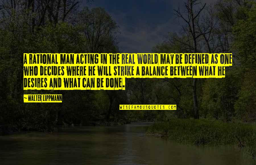 A Man Is Defined By Quotes By Walter Lippmann: A rational man acting in the real world