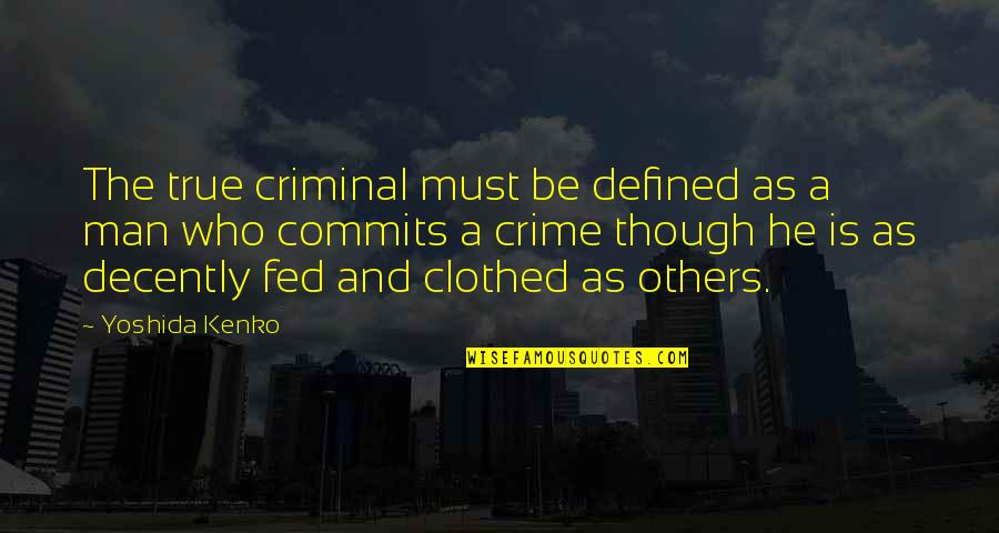 A Man Is Defined By Quotes By Yoshida Kenko: The true criminal must be defined as a