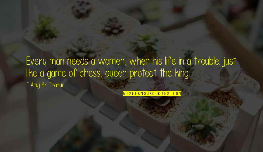 A Man Life Quotes By Anuj Kr. Thakur: Every man needs a women, when his life