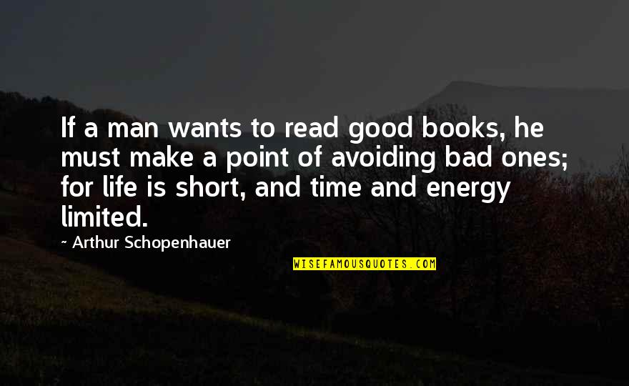 A Man Life Quotes By Arthur Schopenhauer: If a man wants to read good books,