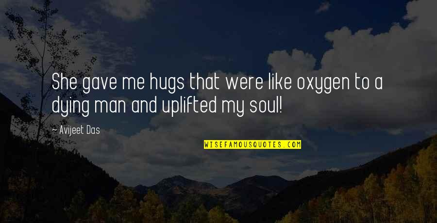 A Man Life Quotes By Avijeet Das: She gave me hugs that were like oxygen