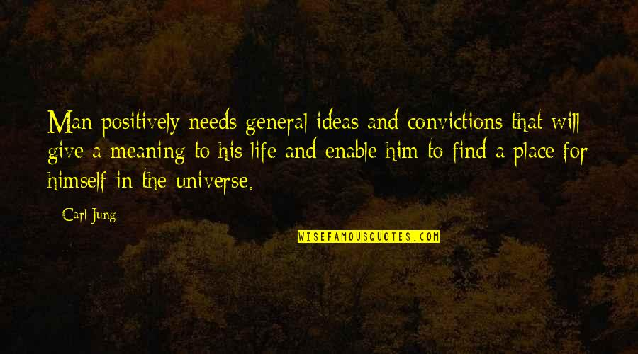 A Man Life Quotes By Carl Jung: Man positively needs general ideas and convictions that
