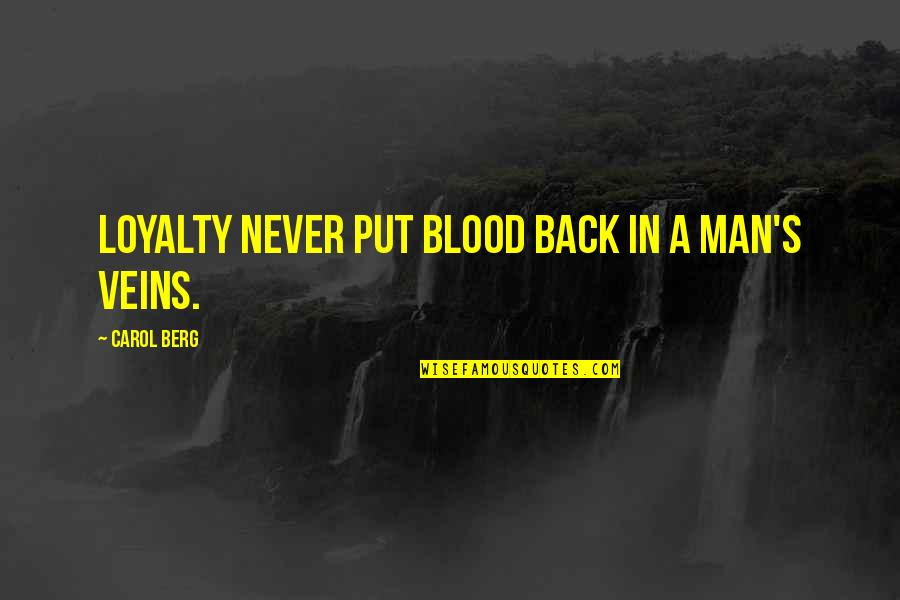 A Man Life Quotes By Carol Berg: Loyalty never put blood back in a man's
