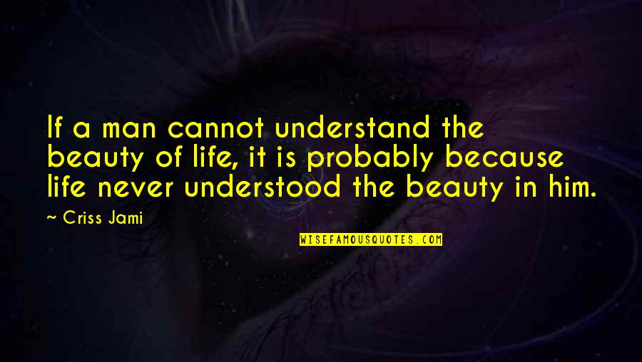 A Man Life Quotes By Criss Jami: If a man cannot understand the beauty of