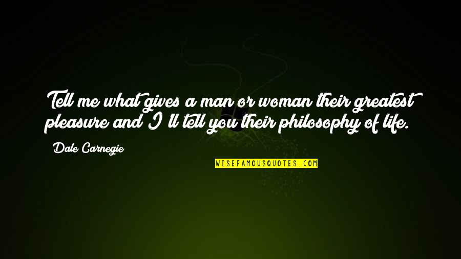 A Man Life Quotes By Dale Carnegie: Tell me what gives a man or woman