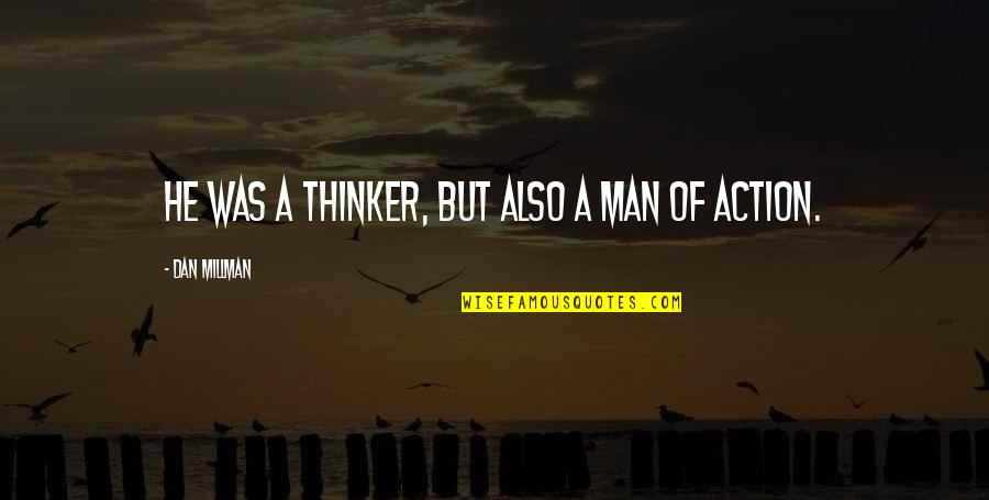 A Man Life Quotes By Dan Millman: He was a thinker, but also a man
