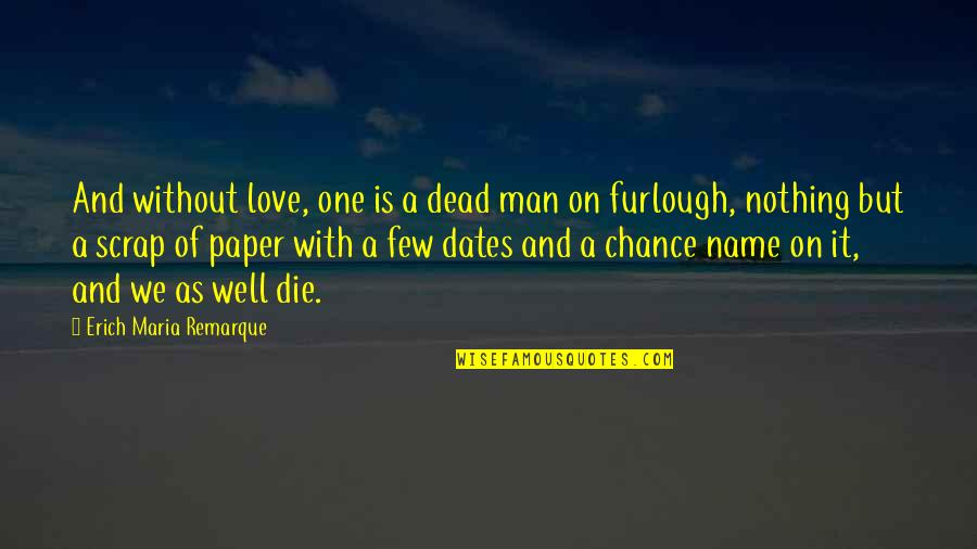 A Man Life Quotes By Erich Maria Remarque: And without love, one is a dead man