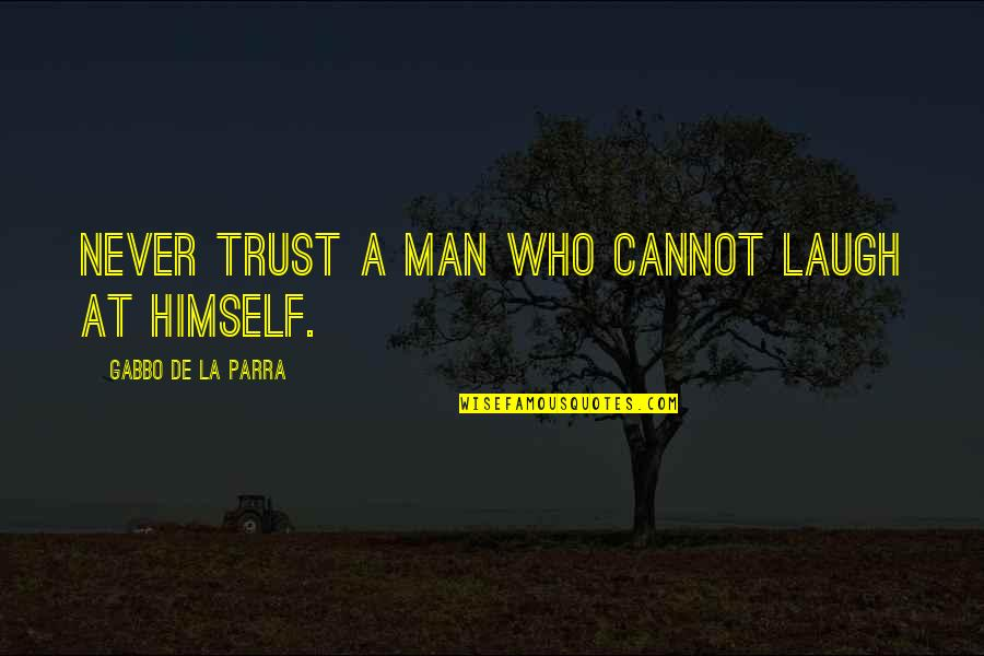A Man Life Quotes By Gabbo De La Parra: Never trust a man who cannot laugh at