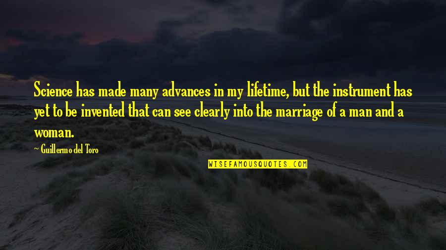 A Man Life Quotes By Guillermo Del Toro: Science has made many advances in my lifetime,