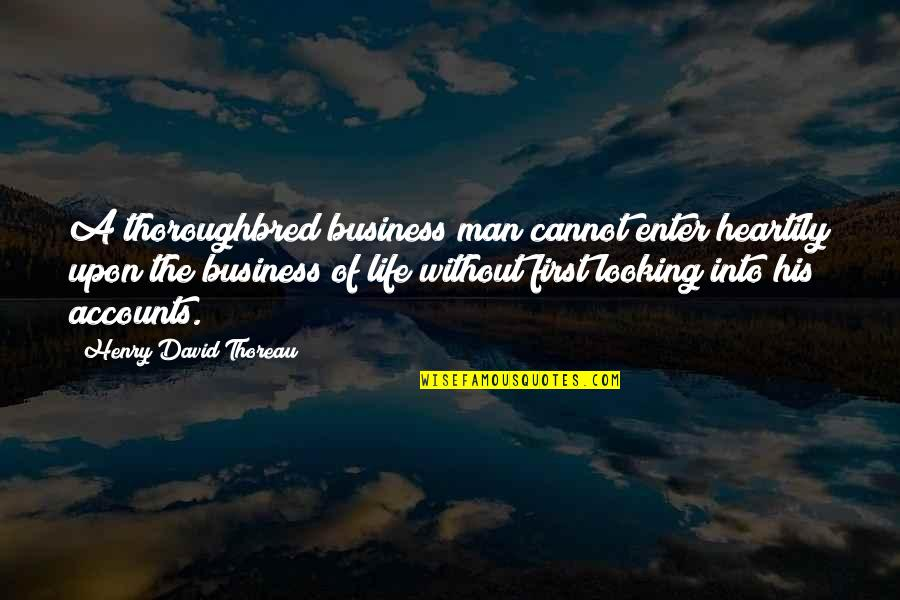 A Man Life Quotes By Henry David Thoreau: A thoroughbred business man cannot enter heartily upon