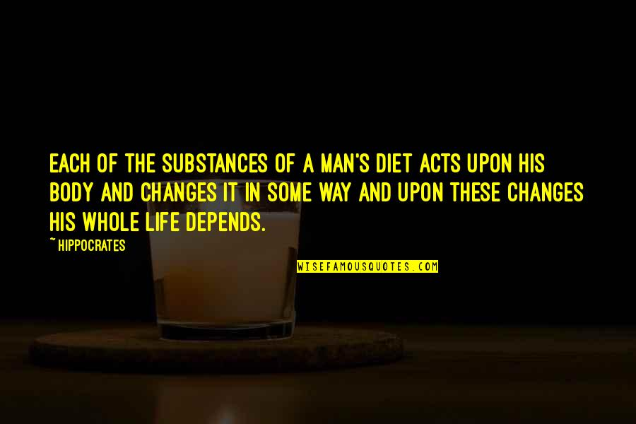 A Man Life Quotes By Hippocrates: Each of the substances of a man's diet