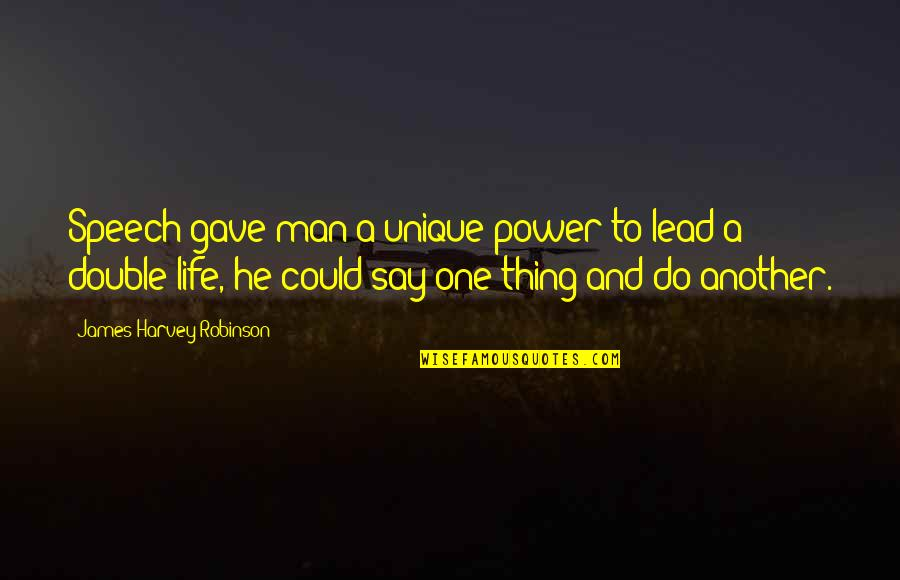 A Man Life Quotes By James Harvey Robinson: Speech gave man a unique power to lead