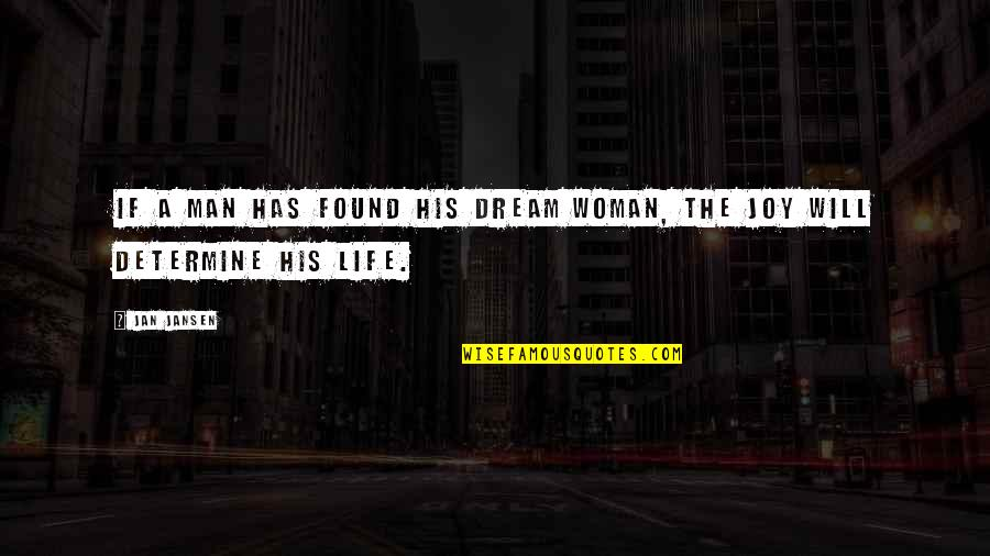 A Man Life Quotes By Jan Jansen: If a man has found his dream woman,