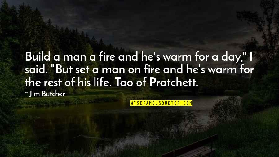 A Man Life Quotes By Jim Butcher: Build a man a fire and he's warm