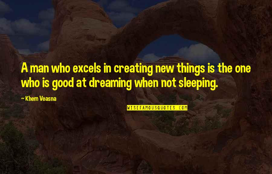 A Man Life Quotes By Khem Veasna: A man who excels in creating new things