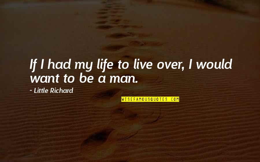 A Man Life Quotes By Little Richard: If I had my life to live over,