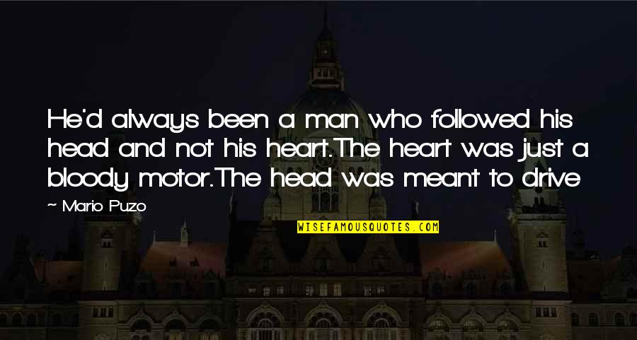 A Man Life Quotes By Mario Puzo: He'd always been a man who followed his
