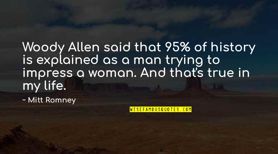 A Man Life Quotes By Mitt Romney: Woody Allen said that 95% of history is