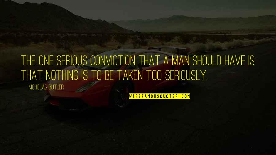 A Man Life Quotes By Nicholas Butler: The one serious conviction that a man should