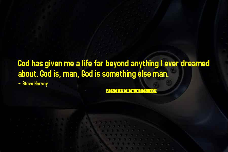 A Man Life Quotes By Steve Harvey: God has given me a life far beyond