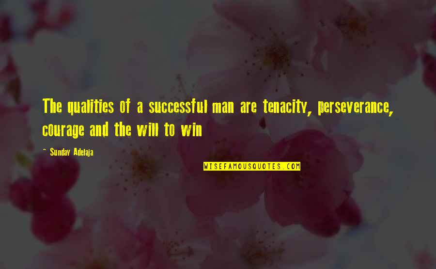 A Man Life Quotes By Sunday Adelaja: The qualities of a successful man are tenacity,