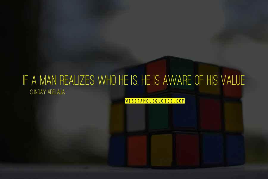 A Man Life Quotes By Sunday Adelaja: If a man realizes who he is, he