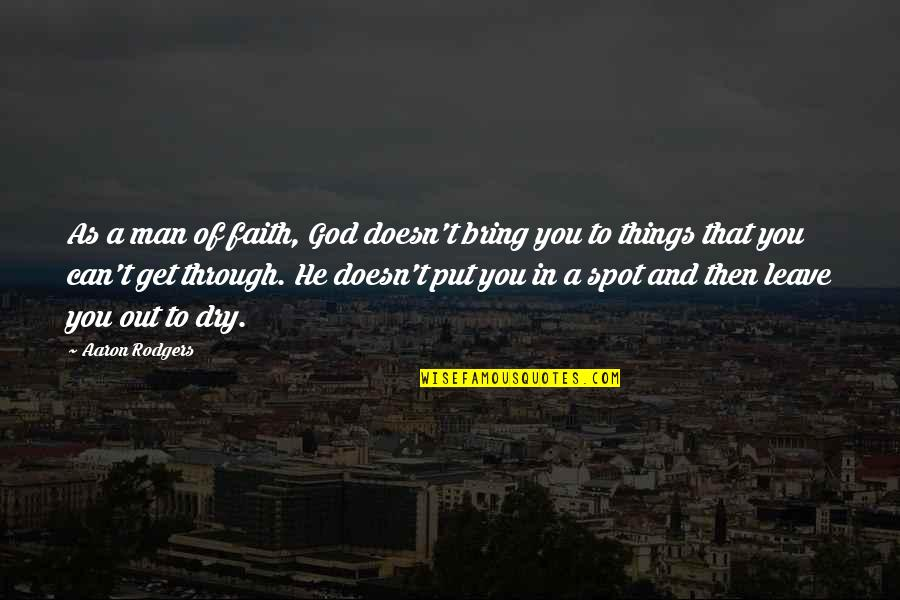 A Man Of Faith Quotes By Aaron Rodgers: As a man of faith, God doesn't bring
