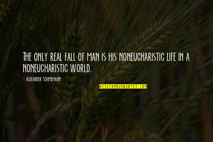 A Man Of Faith Quotes By Alexander Schmemann: The only real fall of man is his