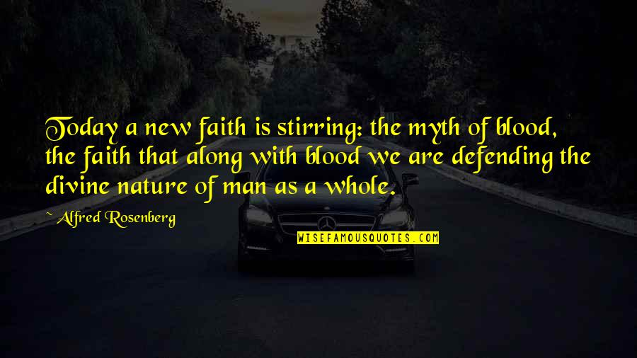 A Man Of Faith Quotes By Alfred Rosenberg: Today a new faith is stirring: the myth