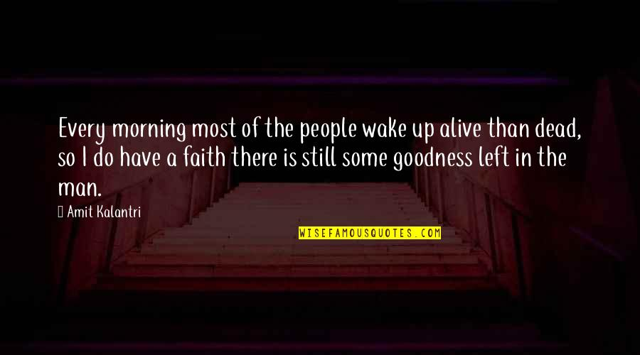 A Man Of Faith Quotes By Amit Kalantri: Every morning most of the people wake up