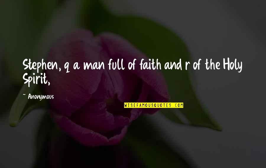 A Man Of Faith Quotes By Anonymous: Stephen, q a man full of faith and