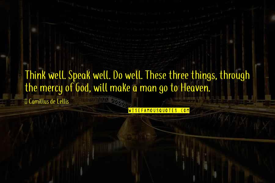 A Man Of Faith Quotes By Camillus De Lellis: Think well. Speak well. Do well. These three