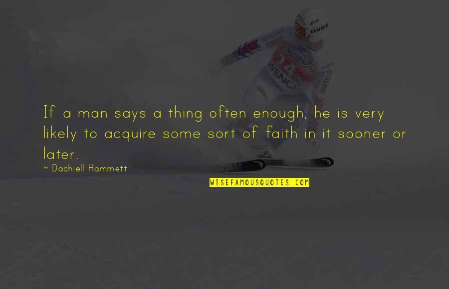A Man Of Faith Quotes By Dashiell Hammett: If a man says a thing often enough,