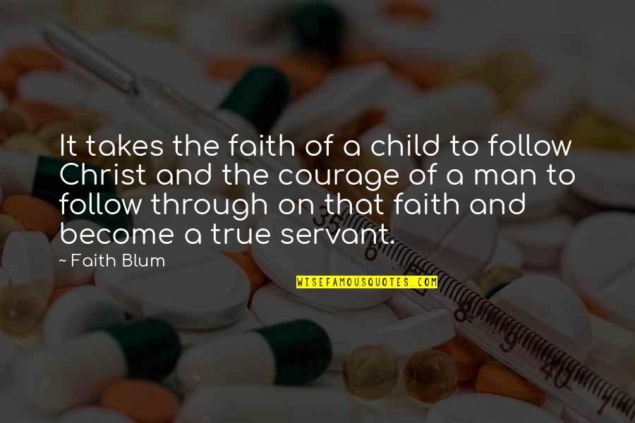 A Man Of Faith Quotes By Faith Blum: It takes the faith of a child to