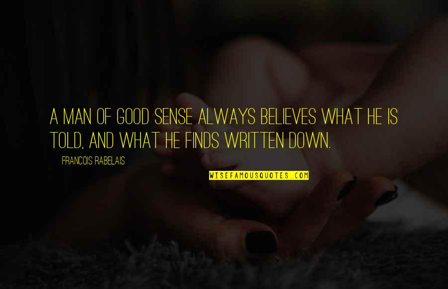 A Man Of Faith Quotes By Francois Rabelais: A man of good sense always believes what