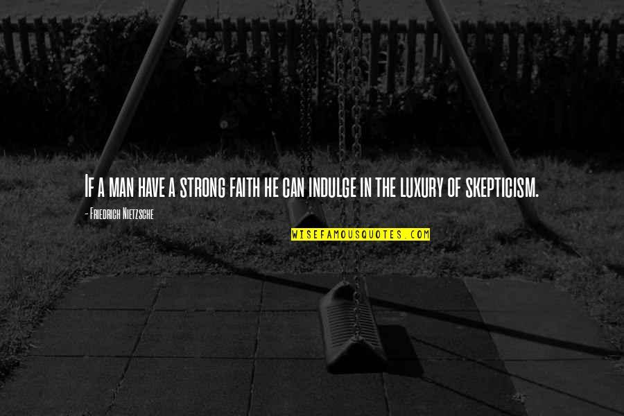 A Man Of Faith Quotes By Friedrich Nietzsche: If a man have a strong faith he