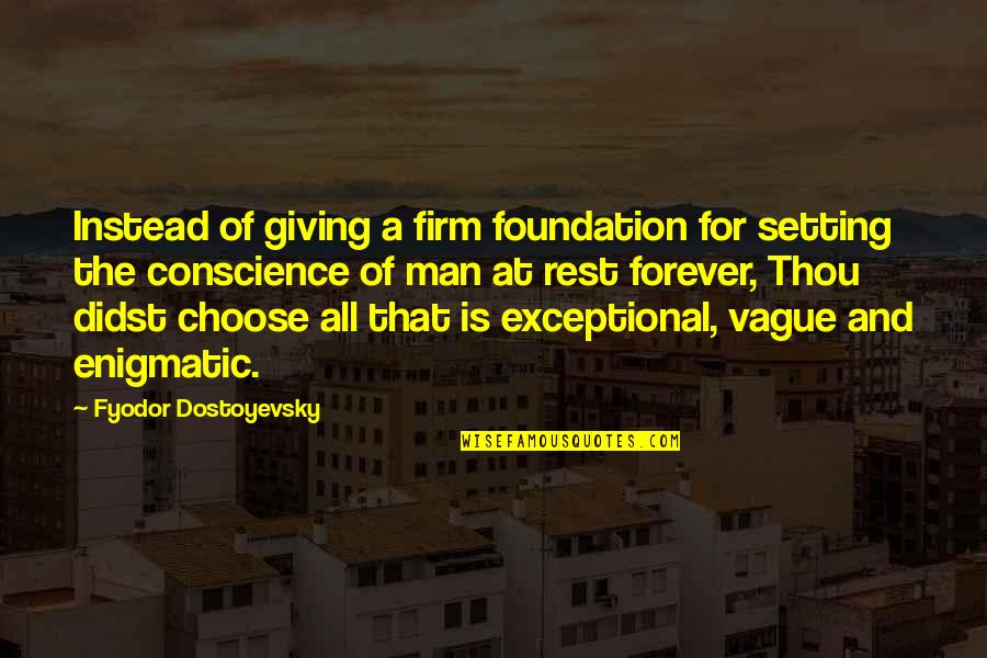 A Man Of Faith Quotes By Fyodor Dostoyevsky: Instead of giving a firm foundation for setting
