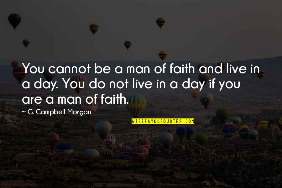 A Man Of Faith Quotes By G. Campbell Morgan: You cannot be a man of faith and