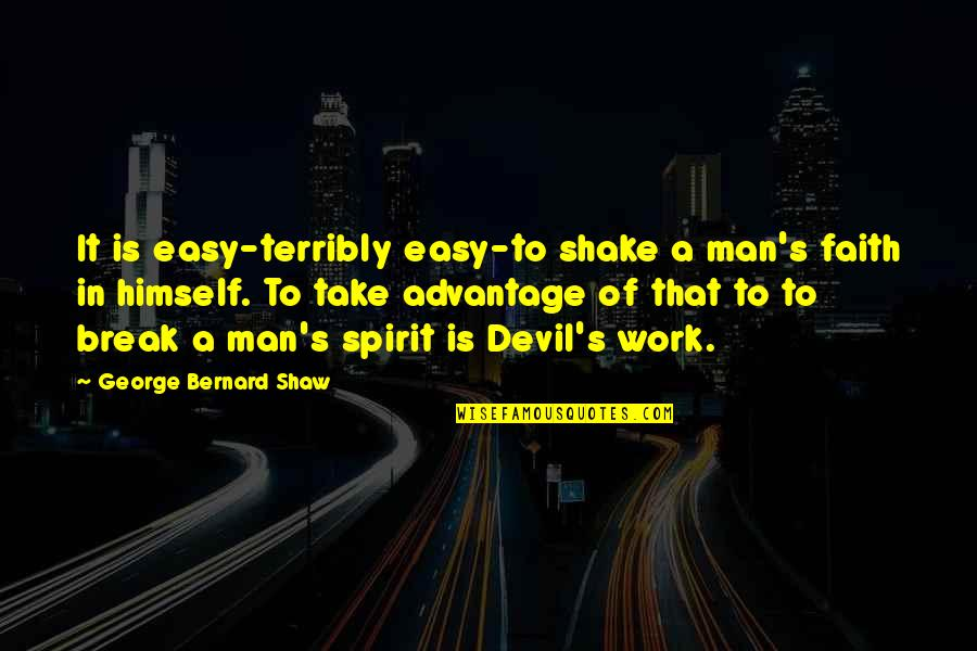 A Man Of Faith Quotes By George Bernard Shaw: It is easy-terribly easy-to shake a man's faith