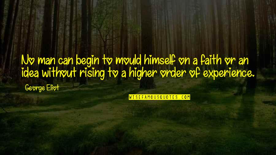 A Man Of Faith Quotes By George Eliot: No man can begin to mould himself on