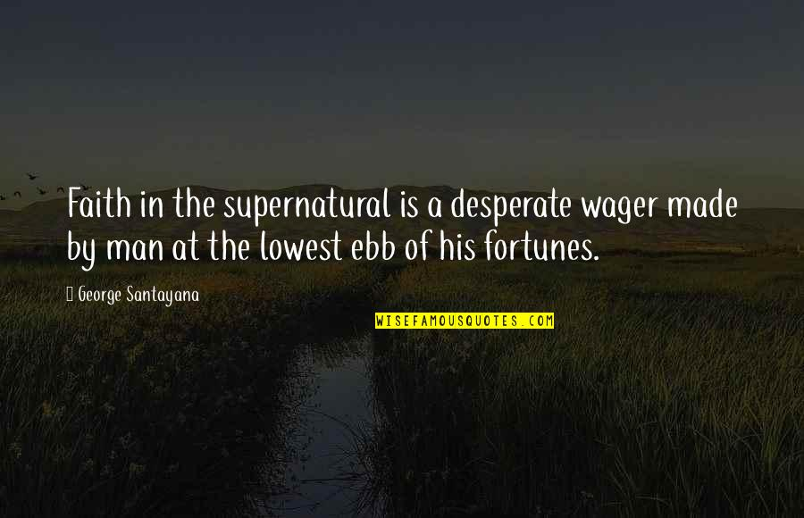 A Man Of Faith Quotes By George Santayana: Faith in the supernatural is a desperate wager