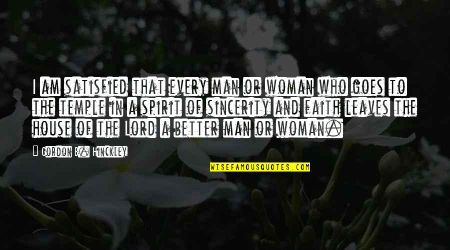 A Man Of Faith Quotes By Gordon B. Hinckley: I am satisfied that every man or woman