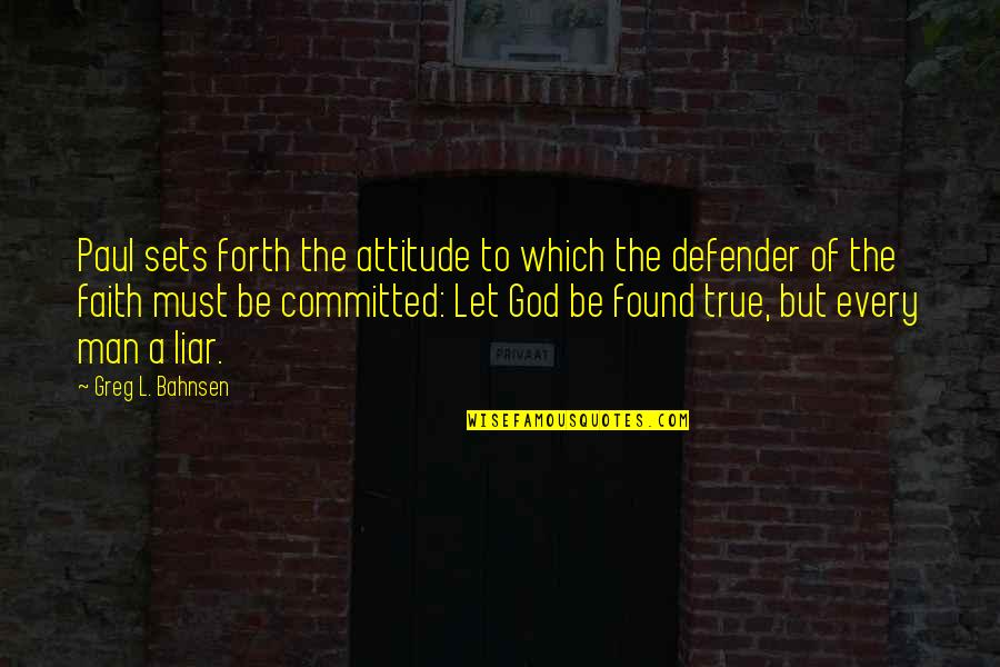 A Man Of Faith Quotes By Greg L. Bahnsen: Paul sets forth the attitude to which the