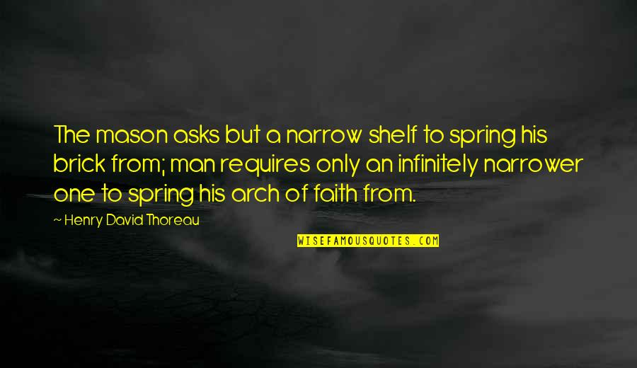 A Man Of Faith Quotes By Henry David Thoreau: The mason asks but a narrow shelf to
