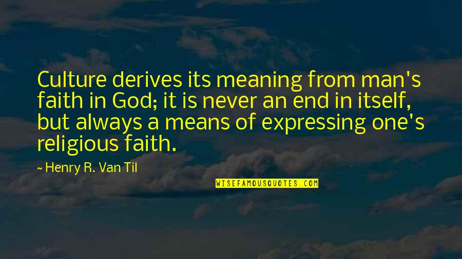 A Man Of Faith Quotes By Henry R. Van Til: Culture derives its meaning from man's faith in