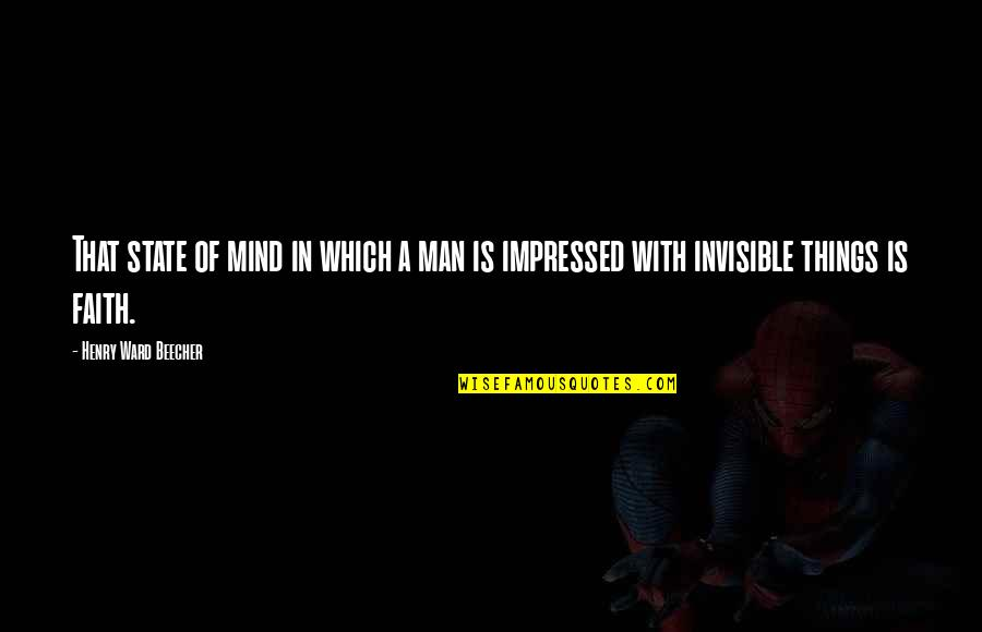 A Man Of Faith Quotes By Henry Ward Beecher: That state of mind in which a man
