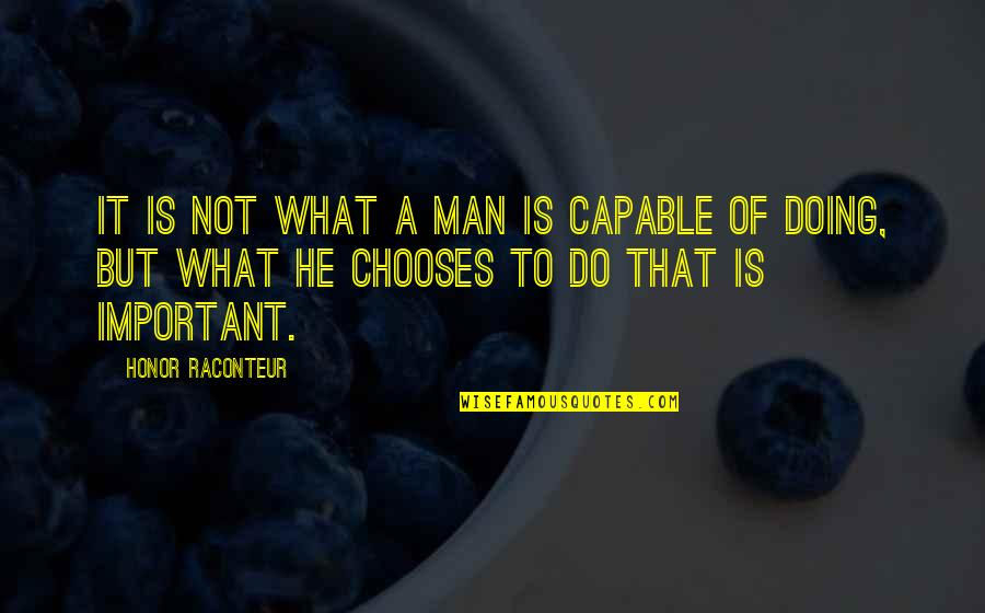 A Man Of Faith Quotes By Honor Raconteur: It is not what a man is capable