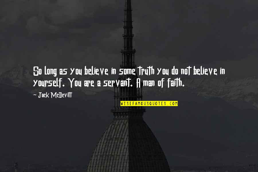 A Man Of Faith Quotes By Jack McDevitt: So long as you believe in some truth