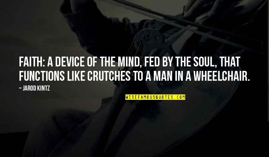 A Man Of Faith Quotes By Jarod Kintz: Faith: a device of the mind, fed by