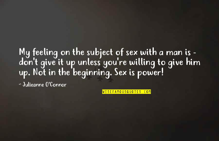 A Man Of Faith Quotes By Julieanne O'Connor: My feeling on the subject of sex with